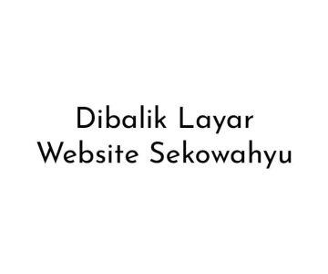 Dibalik Layar Website Sekowahyu