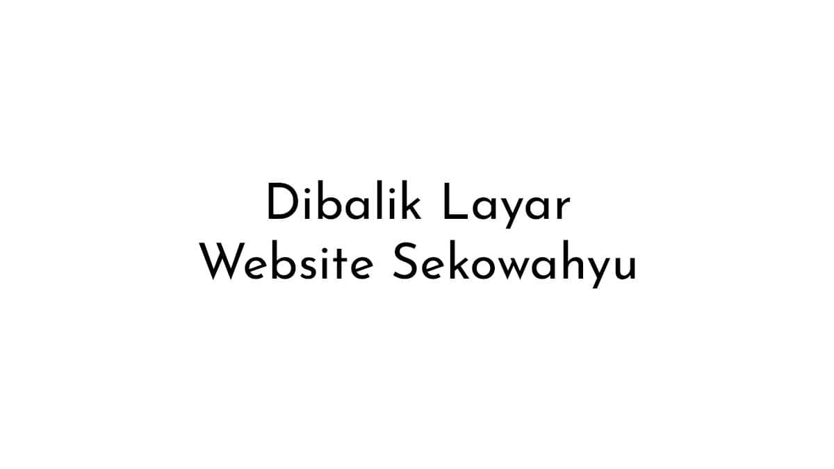 Dibalik Layar Pembuatan Website Sekowahyu