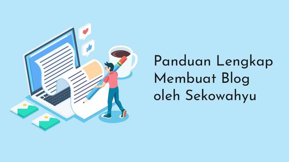 Panduan Lengkap Membuat Blog oleh Sekowahyu
