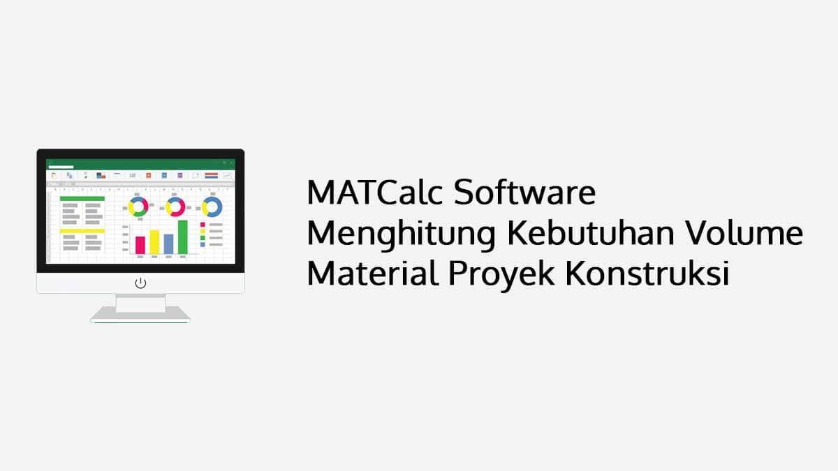 MATCalc Software Menghitung Kebutuhan Material Proyek Konstruksi