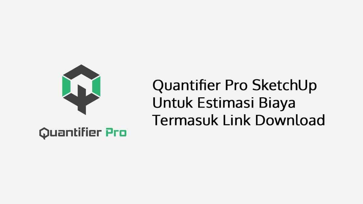 Quantifier Pro SketchUp Untuk Estimasi Biaya Termasuk Link Download
