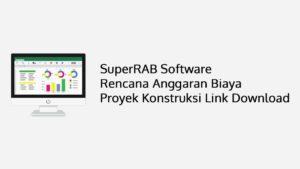 SuperRAB Software Rencana Anggaran Biaya Proyek Konstruksi Link Download