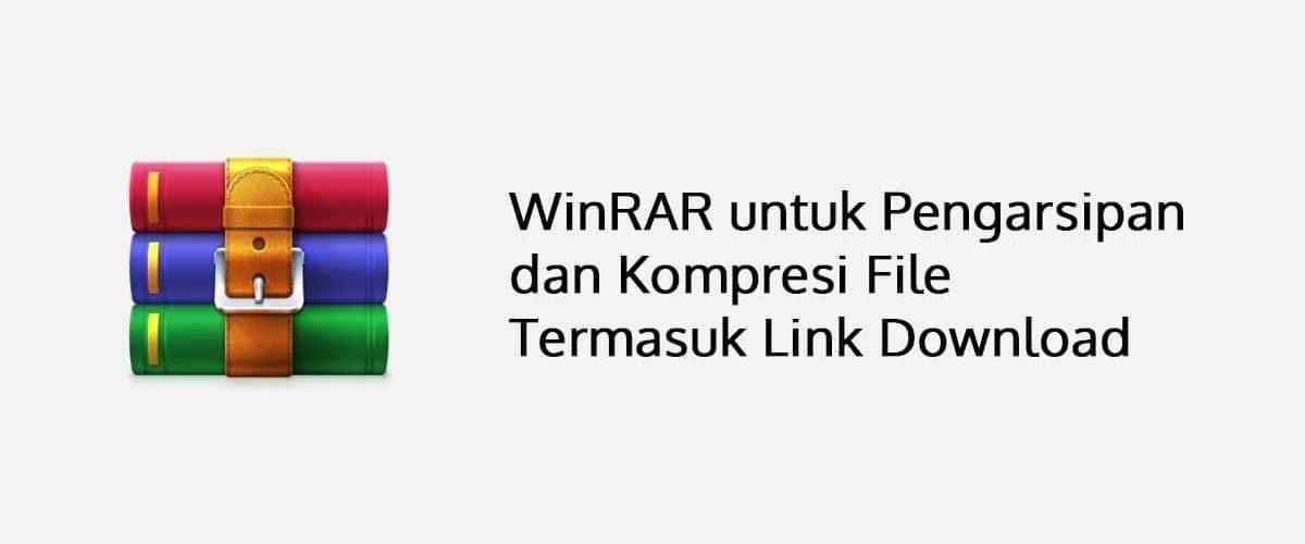 WinRAR untuk Pengarsipan dan Kompresi File Termasuk Link Download